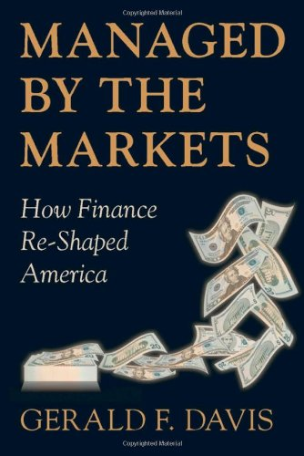 Managed by the Markets: How Finance Re-Shaped America: How Finance Has Re-shaped America