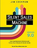Silent Sales Machine 9.0: Your Comprehensive Proven Guide to Multiple Streams of Online Income