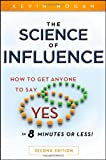 """The Science of Influence: How to Get Anyone to Say """"Yes"""" in 8 Minutes or Less!"""