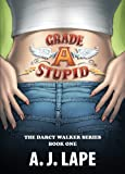 Grade A Stupid (The Darcy Walker Series)