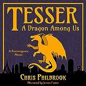 Tesser: A Dragon Among Us (Reemergence) by Chris Philbrook, James Foster (Narrator)