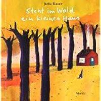 Steht im Wald ein kleines Haus / Jutta Bauer