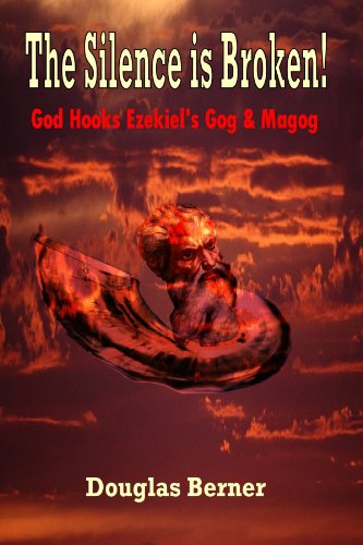The Silence Is Broken! God Hooks Ezekiel's Gog & Magog: Douglas Berner: 9781847280329: Amazon.com: Books