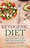Ketogenic Diet: How to use Ketosis to Lose Weight, Increase Mental Focus, & Feel Truly Alive (Ketosis, Weight Loss, Fat Loss, Dieting, Willpower, Paleo, Cholesterol.)