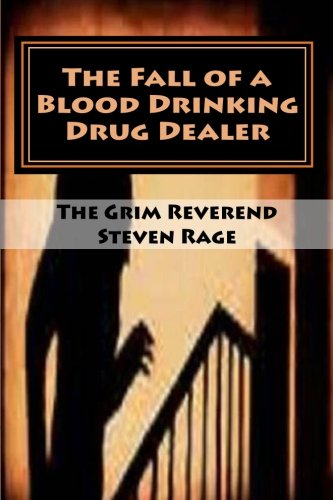 The Fall of a Blood Drinking Drug Dealer: A leaner and much clea... by Rev. Steven Rage