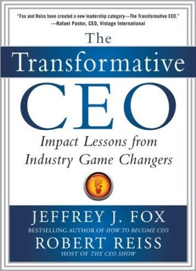 The Transformative CEO by Jeffrey J. Fox, Mr. Media Interviews