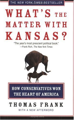 What's The Matter With Kansas? How Conservatives Won The Heart Of