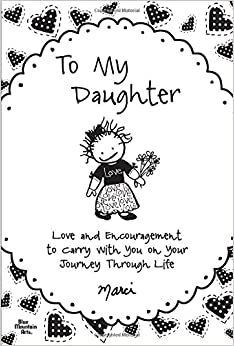 To My Daughter: Love and Encouragement to Carry with You