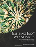 Imbibing Java Web Services: A Step by Step Approach for Learning Web Services
