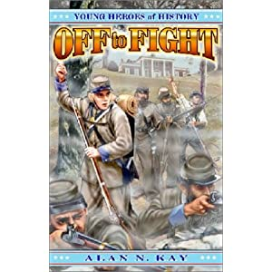 Off to Fight (Young Heroes of History, Book 3)