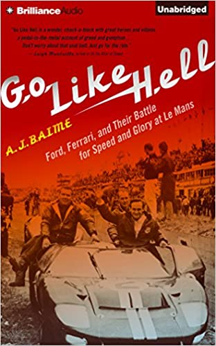 Go Like Hell: Ford, Ferrari, and The Battle for Speed and Glory at Le Mans by A.J. Baime