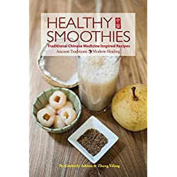 Healthy Smoothies: Ancient Traditions, Modern Healing - Traditional Chinese Medicine Inspired Recipes