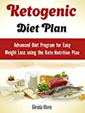 Ketogenic Diet Plan: Advanced Diet Program for Easy Weight Loss using Keto Nutrition Plan Review