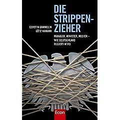 Die Strippenzieher: Manager, Minister, Medien - Wie Deutschland regiert wird