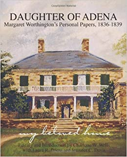 Daughter of Adena: Margaret Worthington's Personal Papers, 1836-1839: Charlotte W. Wells, Laura R. Prieto, Jennifer Crotty Davis: 9780945069225: Amazon.com: Books