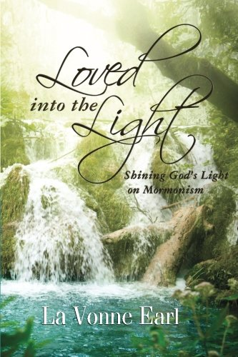 Loved into the Light: Shining God's Light on Mormonism