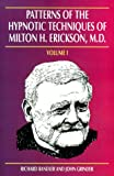 Patterns of the Hypnotic Techniques of Milton H. Erickson, M.D, Vol. 1 by Richard Bandler, John Grinder