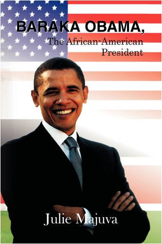 Baraka Obama, the African American President: Julie Majuva: 9780755204502: Amazon.com: Books