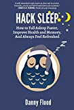 Hack Sleep: How to Fall Asleep Faster, Improve Health and Memory, And Always Feel Refreshed (Hacks to Create a New Future Book 4)