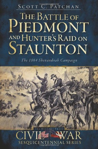 Battle of Piedmont and Hunter's Campaign for Staunton, The:: The 1864 Shenandoah Campaign (Civil War Sesquicentennial)