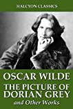 The Picture of Dorian Grey and Other Works by Oscar Wilde