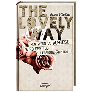 The Lovely Way. Nur wenn du aufgibst, wird der Tod lebensgefährlich