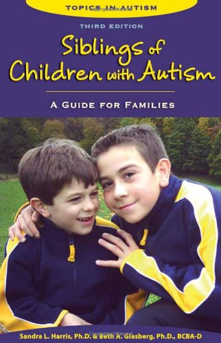 Siblings of Children With Autism: A Guide for Families (Topics in Autism)