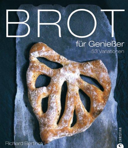 Brot backen: 53 Variationen - Brot für Genießer. Vom Ciabatta über Hefezopf bis zum Walnussbrot. Einfache Brot Rezepte zum Brot selber backen in einem Backbuch.