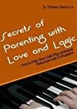 Secrets of Parenting with Love and Logic: How to Help Your Child Play a Musical Instrument with Enthusiasm