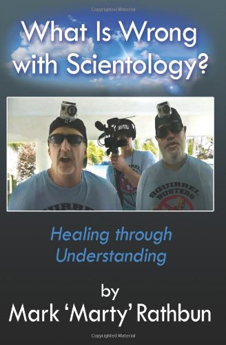What Is Wrong With Scientology?: Healing through Understanding: Mark 'Marty' Rathbun: 9781477453469: Amazon.com: Books