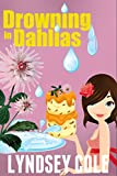 Drowning in Dahlias (Lily Bloom Cozy Mystery Series Book 4)