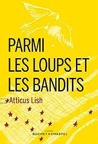 Parmi les loups et les bandits par Atticus Lish