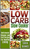 Slow Cooker Recipes: Deliciously Simple Low Carb Recipes For Healthy Living