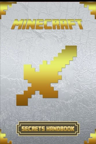Minecraft: Secrets Handbook: Ultimate Collector's Edition of Legendary Secrets Handbook