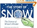 The Story of Snow: The Science of Winter's Wonder by Mark Cassino and Ph.D., Jon Nelson