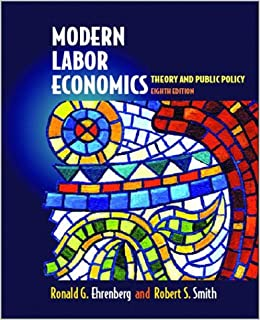 Modern Labor Economics: Theory and Public Policy (8th