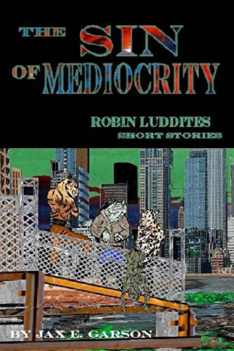 The Sin of Mediocrity: Short Stories (Robin Luddites Trilogy) (Volume 4)