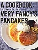 VERY FANCYのハッピーになれる! パンケーキレシピ