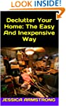Declutter Your Home: The Easy And Ine...