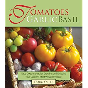 Tomatoes Garlic Basil: The Simple Pleasures of Growing and Cooking Your Garden's Most Versatile Veggies