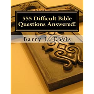 555 Difficult Bible Questions Answered!