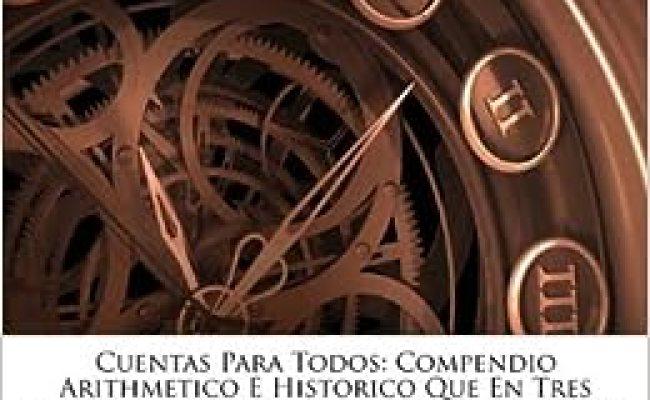 Cuentas Para Todos Compendio Arithmetico E Historico Que