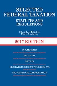 Selected Federal Taxation Statutes and Regulations: 2017 with Motro Tax Map (Selected Statutes)
