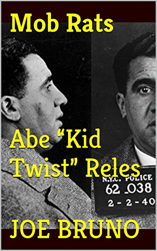 "Mob Rats - Abe ""Kid Twist"" Reles - The Fink Who Took Down Murder Inc."