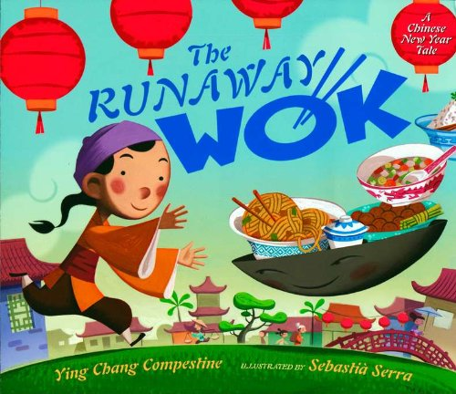 The Runaway Wok: A Chinese New Year Tale by Ying Chang Compestine, Sebastia Serra (Illustrator)