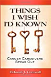 THINGS I WISH I'D KNOWN: Cancer Caregivers Speak Out
