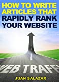 The Home Entrepreneur: How To Write Articles That Rapidly Rank Your Website (The Home Entrepreneur: Unrevealed Copy-Paste Manual That Guarantees Your Online Business Success)