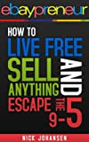 eBaypreneur: How to Live Free, Sell Anything, and Escape the 9 - 5