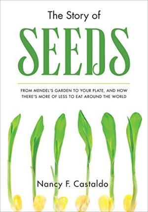 The Story of Seeds: From Mendel's Garden to Your Plate, and How There's More of Less to Eat Around the World by Nancy Castaldo | Featured Book of the Day | wearewordnerds.com