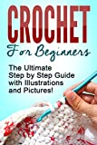 CROCHET: Crochet for Beginners: The Ultimate Step by Step Guide with Illustrations and Pictures!